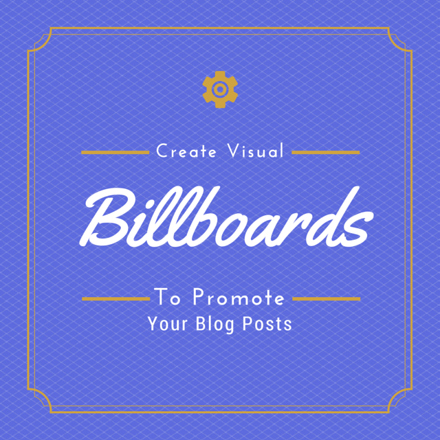 Create Visual Billboards to Promote Your Blog Posts